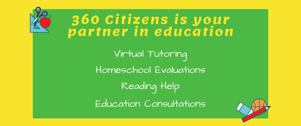 Chalkboard image that reads - 360 Citizens is your partner in education. List of services that include virtual tutoring, homeschool evaluation, reading help, and education consultations